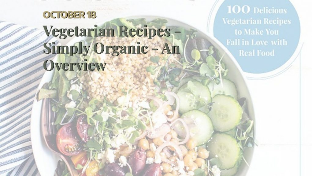 Vegetarian Recipes – Simply Organic – An Overview