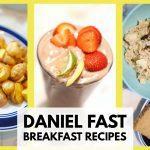 Daniel Fast Breakfast Recipes | Meal Ideas