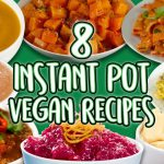 8 Vegan Instant Pot Recipes | Meat-Free and Dairy-Free Recipe Compilation | Well Done