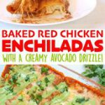Baked Red Chicken Enchiladas w/Creamy Avocado Sauce Drizzle