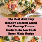 The Best And Easy Healthy Chicken Crock Pot Creamy Tuscan Garlic Keto Low Carb Home Made Recipe