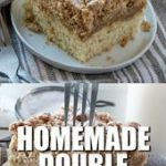 THE BEST HOMEMADE DOUBLE CRUMB CAKE