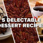 5 Delectable Dessert Recipes