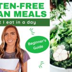 Gluten Free Vegan Meals | What I eat in a day (Beginner's Guide)