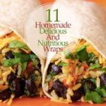 11 Homemade Delicious And Nutritious Wraps–Wraps are so convenient and make the…