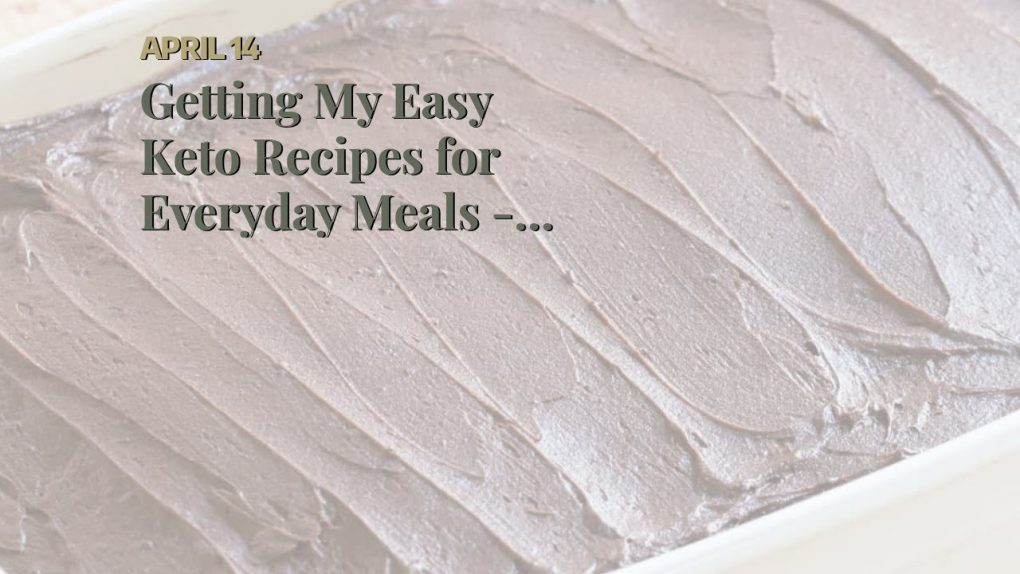 Getting My Easy Keto Recipes for Everyday Meals – Low Carb Yum To Work